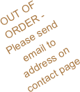 OUT OF ORDER - Please send email to address on contact page